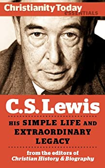 C.S. Lewis: His simple life and extraordinary legacy (Christianity Today Essentials Book 7) by [J.I. Packer, Clyde Kilby, Christopher Mitchell, Peter Kreeft, Lyle Dorsett, Colin Duriez, Andrew Cuneo, Doris T. Myers, Christianity Today, Mark Galli]