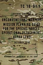 TC 18-01.1 Unconventional Warfare Mission Planning Guide for Special Forces: Operational Detachment - Alpha Level, October 2016