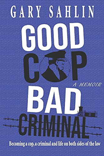 Compare Textbook Prices for Good Cop, Bad Criminal: Becoming a Cop, a Criminal and Life on Both Sides of the Law  ISBN 9798664853889 by Sahlin, Gary