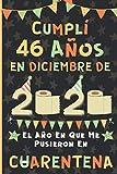 Cumplí 46 Años En Diciembre De 2020: El Año En Que Me Pusieron En Cuarentena | Regalo de cumpleaños de 46 años para hombres y mujeres, 46 años ... páginas rayadas), cumpleaños confinamiento