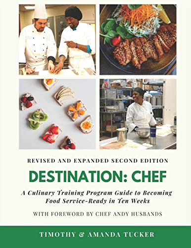 Destination Chef (Revised and Expanded Edition): A Culinary Training Program Guide to Becoming Food Service-Ready in Ten Weeks