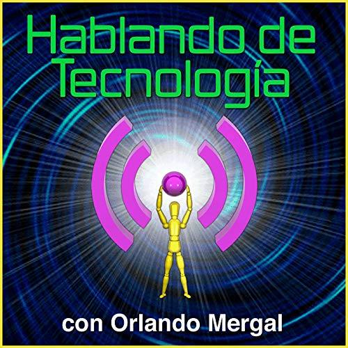 Hablando de Tecnología con Orlando Mergal | Podcast En Español | Puerto Rico | Discusión inteligente Una Vez Por Semana Podcast By Orlando Mergal Autor Productor de Contenido Digital Experto En Comunicación De Negocios Podcaster Bloguero Bilingüe cover art