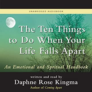 The Ten Things to Do When Your Life Falls Apart     An Emotional and Spiritual Handbook              Written by:                                                                                                                                 Daphne Rose Kingma                               Narrated by:                                                                                                                                 Daphne Rose Kingma                      Length: 5 hrs and 5 mins     Not rated yet     Overall 0.0