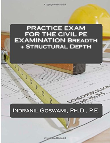 Practice Exam for the Civil PE Exam: BREADTH + STRUCTURAL DEPTH (Sample Exams for the Civil PE Exam)