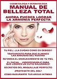 MANUAL DE BELLEZA TOTAL: ¡AHORA PUEDES LOGRAR LA ARMONIA PERFECTA! ¡RETARDA EL ENVECIMIENTO DE TU...