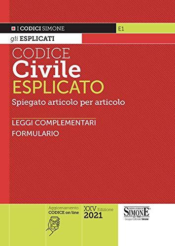 Codice civile esplicato. Spiegato articolo per articolo. Leggi complementari. Formulario