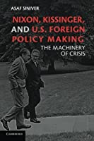 Nixon, Kissinger, and US Foreign Policy Making: The Machinery of Crisis by Asaf Siniver(2011-03-31)