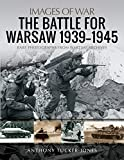 The Battle for Warsaw, 1939-1945: Rare Photographs from Wartime Archives (Images of War)