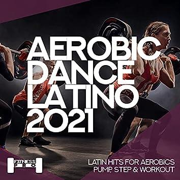 Aerobic Dance Latino 2021 - Latin Hits for Aerobics, Pump, Step & Workout