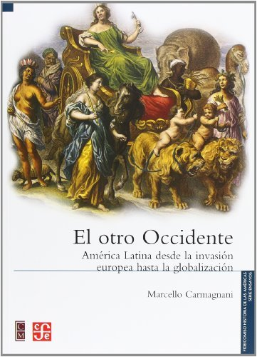 El otro occidente. Am?rica Latina desde la invasi?n europea hasta la globalizaci?n (Seccion de Obras de Historia) (Spanish Edition) by Marcello Carmagnani (2011-06-17)