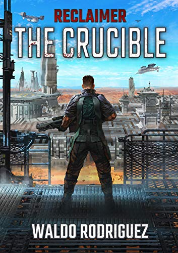 Reclaimer: The Crucible: An apocalyptic military sci-fi epic (Legacy of a Dying World Book 1) by [Waldo Rodriguez, Denis Kornev, Griffin Smith, Audrey Harty]