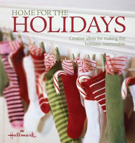 Home for the Holidays: Creative Ideas for Making the Holidays Memorable (Hallmark Occasions)