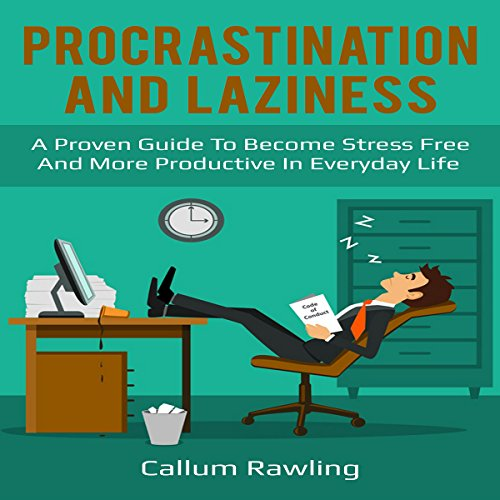 Procrastination and Laziness: A Proven Guide to Become Stress Free and More Productive in Everyday Life audiobook cover art