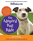 Petfinder.com The Adopted Dog Bible: Your One-Stop Resource for Choosing, Training, and Caring for...