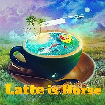 Latte Is Horse