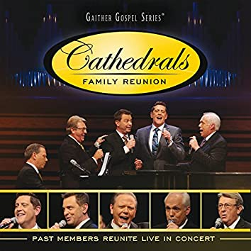 Cathedrals Family Reunion: Past Members Reunite Live In Concert (Live)