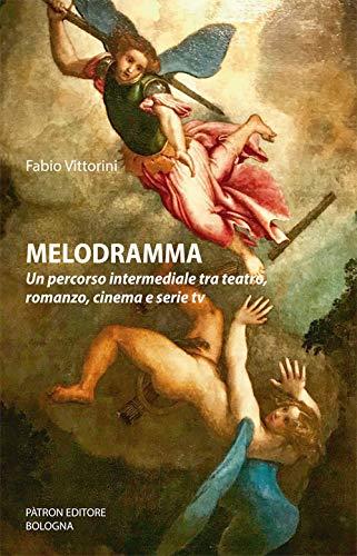 Melodramma un percorso intermediale tra teatro, romanzo, cinema e tv