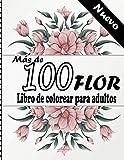 Más de 100 FLOR Libro de colorear para adultos: Hermoso libro de colorear para adultos para aliviar el estrés de 100 con flores realistas, ramos, ... de flores inspiradores, libro colorear flores