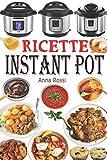 Ricette Instant Pot: Ricettario di cucina sana e gourmet con 75 ricette facili da preparare e deliziose da gustare! Ricettario Instant Pot Italiano