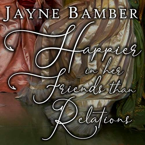 Happier in Her Friends than Relations Audiobook By Jayne Bamber cover art