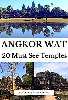 Angkor Wat: 20 Must See Temples (Cambodia Book 2) by [Anton Swanepoel]