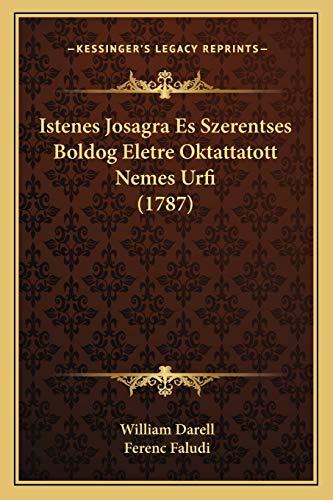 Istenes Josagra Es Szerentses Boldog Eletre Oktattatott Nemes Urfi (1787)