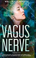 Vagus Nerve: : How to activate the vagus nerve with simple daily exercises that can improve your life and your brain.
