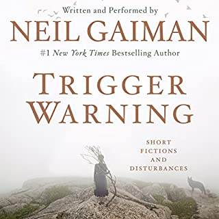 Trigger Warning     Short Fictions and Disturbances              Written by:                                                                                                                                 Neil Gaiman                               Narrated by:                                                                                                                                 Neil Gaiman                      Length: 11 hrs and 1 min     19 ratings     Overall 4.2