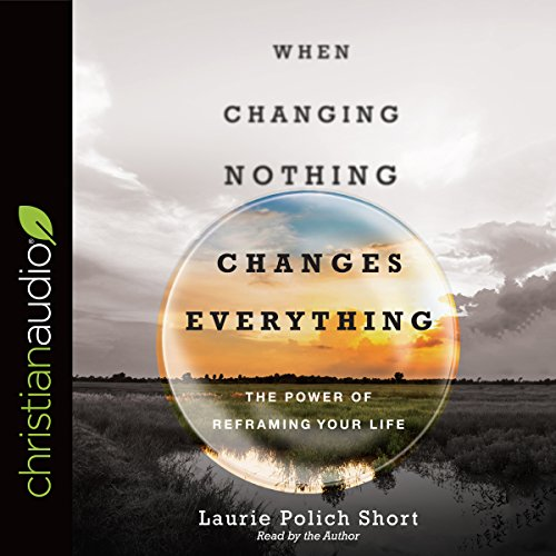 When Changing Nothing Changes Everything audiobook cover art