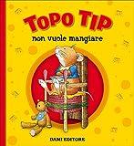 Topo Tip non vuole mangiare. Ediz. a colori