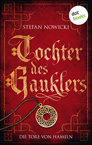 Tochter des Gauklers - Erster Roman: Die Tore von Hameln: Historischer Roman