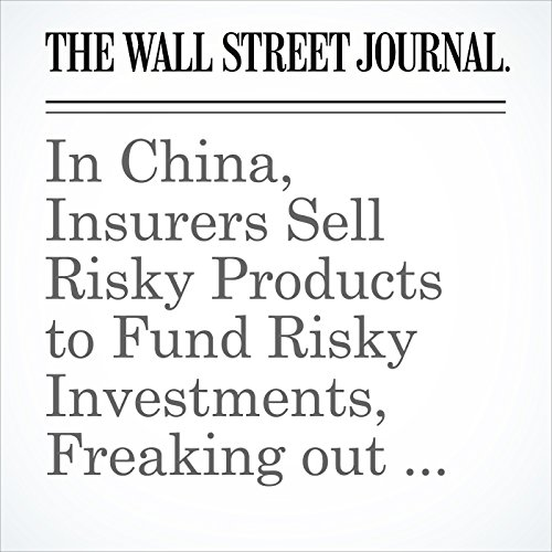 In China, Insurers Sell Risky Products to Fund Risky Investments, Freaking out Regulators copertina
