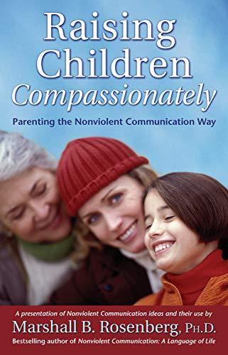 Raising Children Compassionately: Parenting the Nonviolent Communication Way (Nonviolent Communication Guides) (English Edition)