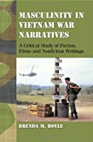 Masculinty in Vietnam War Narratives: A Critical Study of Fiction, Films and Nonfiction Writings