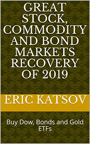 Great Stock, Commodity and Bond Markets Recovery of 2019: Buy Dow, Bonds and Gold ETFs (Stock Market Monitor Book 4) (English Edition)