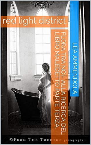 FLORA TRA NOI- ALLA RICERCA DEL LIBRO MALEDETTO PARTE TERZA.: red light district (Italian Edition)