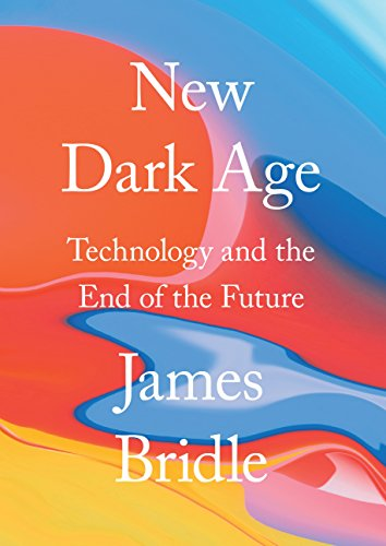 New Dark Age: Technology and the End of the Future (English Edition)