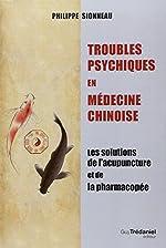 Troubles psychiques en médecine chinoise - Les solutions de l'acupuncture et de la pharmacopée de Philippe Sionneau