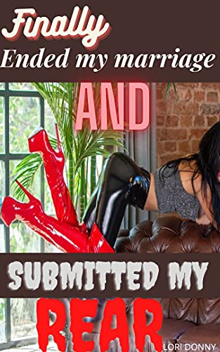 Finally Ended My Marriage And Submitted My Rear: ( Cuckquean wife domination & submission, domestic discipline with pleasure and sweet pain, initiation ... adult taboo story ) (English Edition)