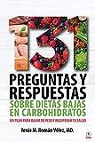 131 preguntas y respuestas sobre dietas bajas en carbohidratos: Un plan para...