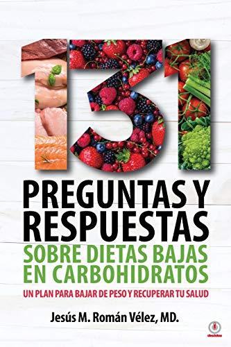131 preguntas y respuestas sobre dietas bajas en carbohidratos: Un plan para bajar de peso y recuperar tu salud
