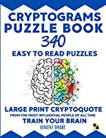 Cryptograms Puzzle Book: 340 Easy to Read Puzzles - Large Print Cryptoquote From the Most Influential People of All Time - Train Your Brain