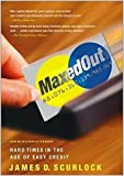 Maxed Out: Hard Times in the Age of Easy Credit by James D. Scurlock (2007-12-26)