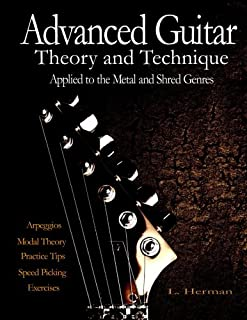 Advanced Guitar Theory and Technique Applied to the Metal an