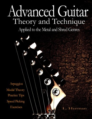 Advanced Guitar Theory and Technique Applied to the Metal and Shred Genres