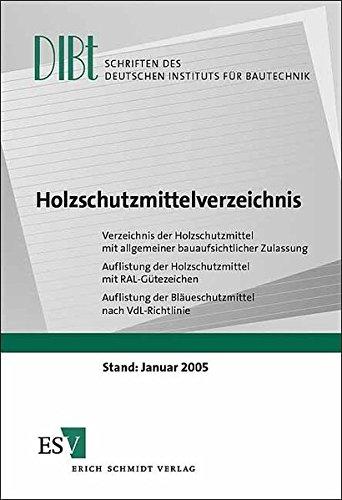 Holzschutzmittelverzeichnis: Verzeichnis der Holzschutzmittel mit allgemeiner bauaufsichtlicher Zulassung - Auflistung der Holzschutzmittel mit ... Instituts für Bautechnik (DIBt) - Reihe A)