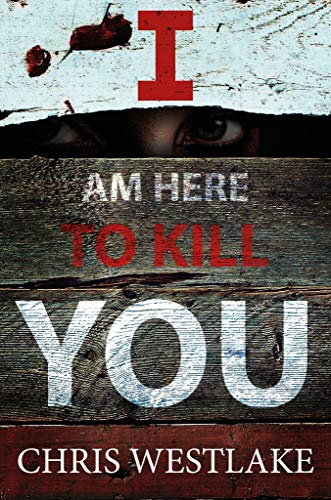 I AM HERE TO KILL YOU: A psychological crime thriller by [Chris Westlake]