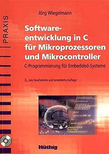 Softwareentwicklung in C für Mikroprozessoren und Mikrocontroller: C-Programmierung für Embedded-Systeme
