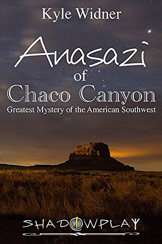The Anasazi of Chaco Canyon: Greatest Mystery of the American Southwest