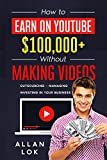 How to Earn on YouTube $100,000+ Without Making Videos: Outsourcing – Managing – Investing in Your Business (English Edition)